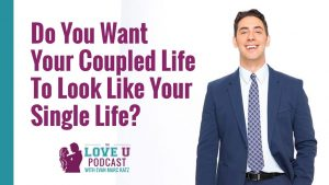 Do You Want Your Coupled Life To Look Like Your Single Life?