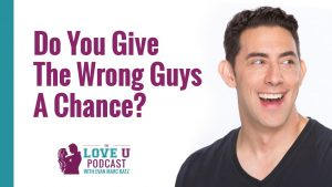 Do You Give The Wrong Guys A Chance?