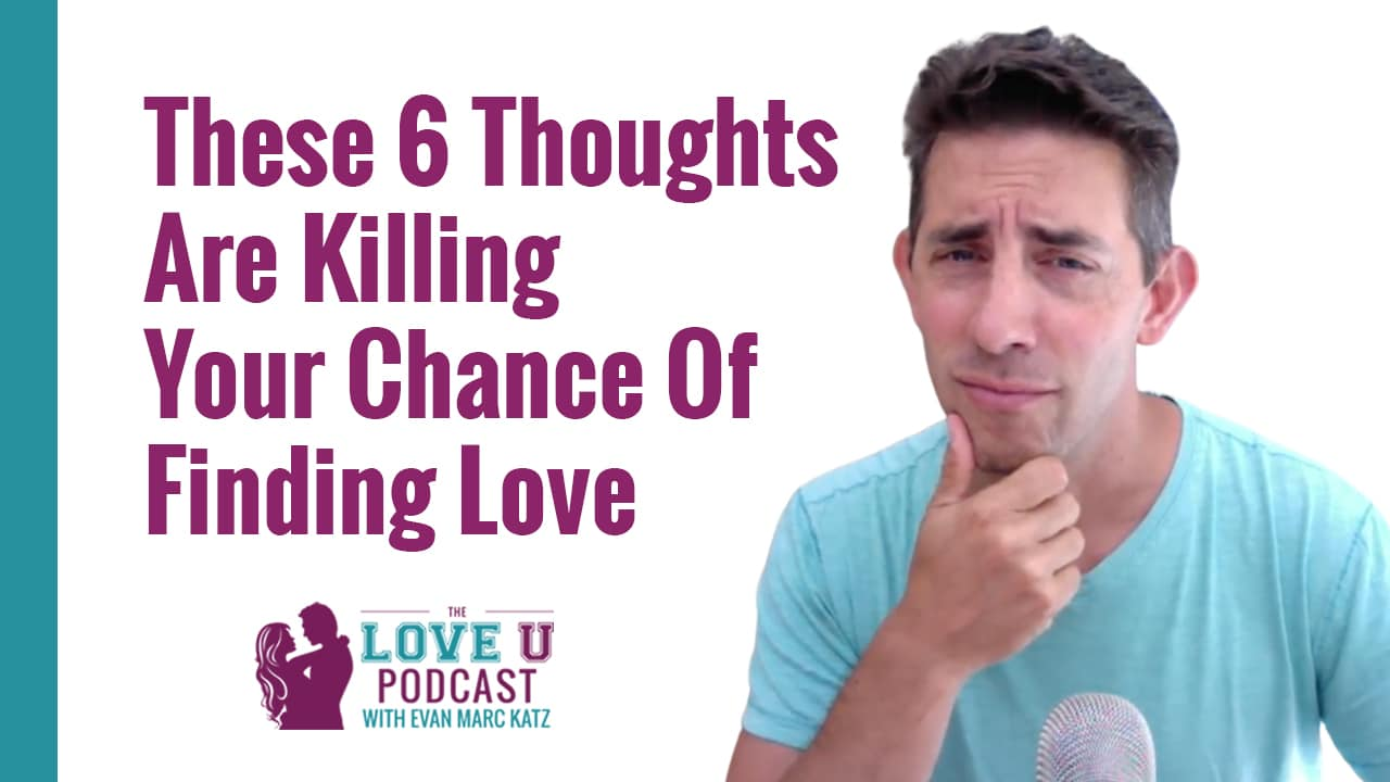 These Six Thoughts Are Killing Your Chances of Finding Love