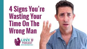 4 Signs You're Wasting Your Time On The Wrong Man