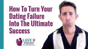 How to Turn Your Dating Failure into The Ultimate Success