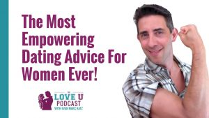 The Most Empowering Dating Advice For Women Ever!