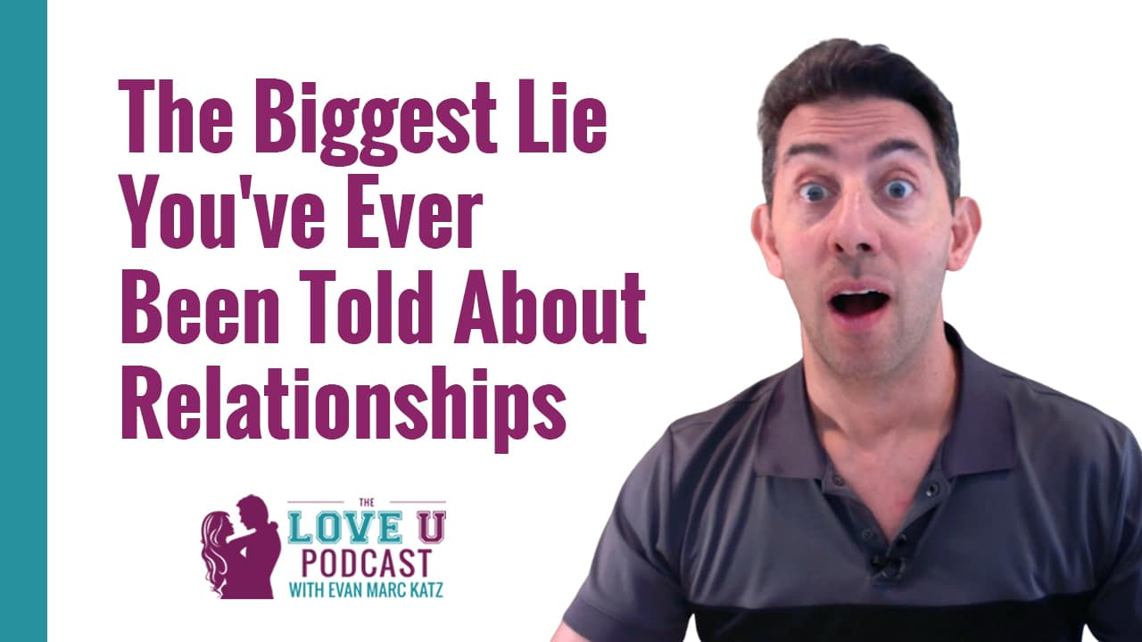 The Biggest Lie You've Ever Been Told About Relationships