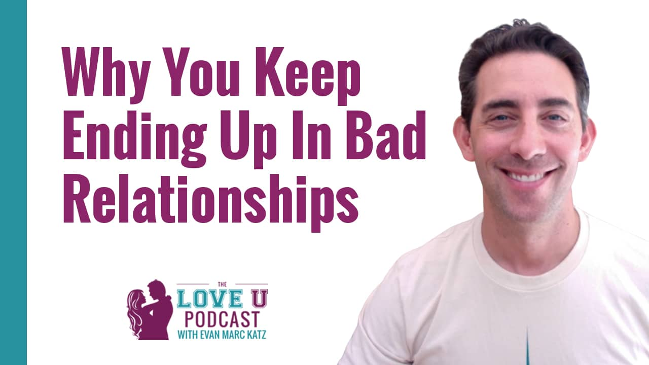 Why You Keep Ending Up in Bad Relationships