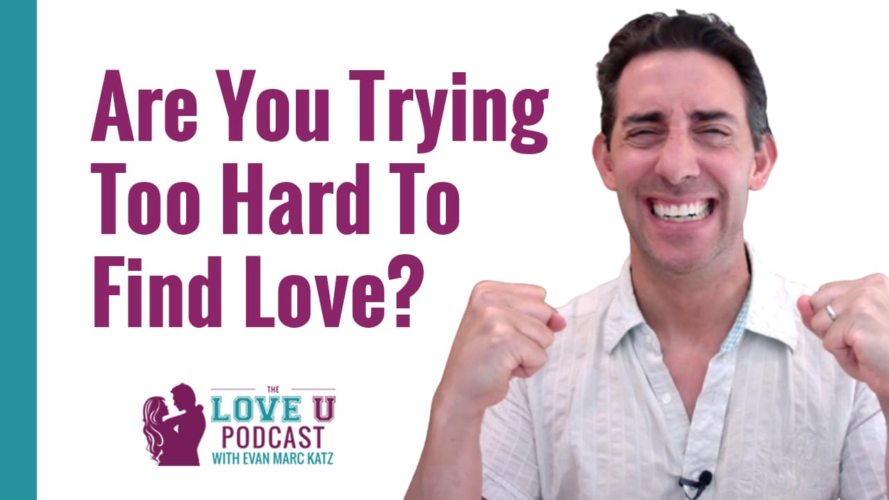 Are You Trying Too Hard to Find Love?