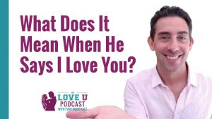 What Does It Mean When He Says I Love You?