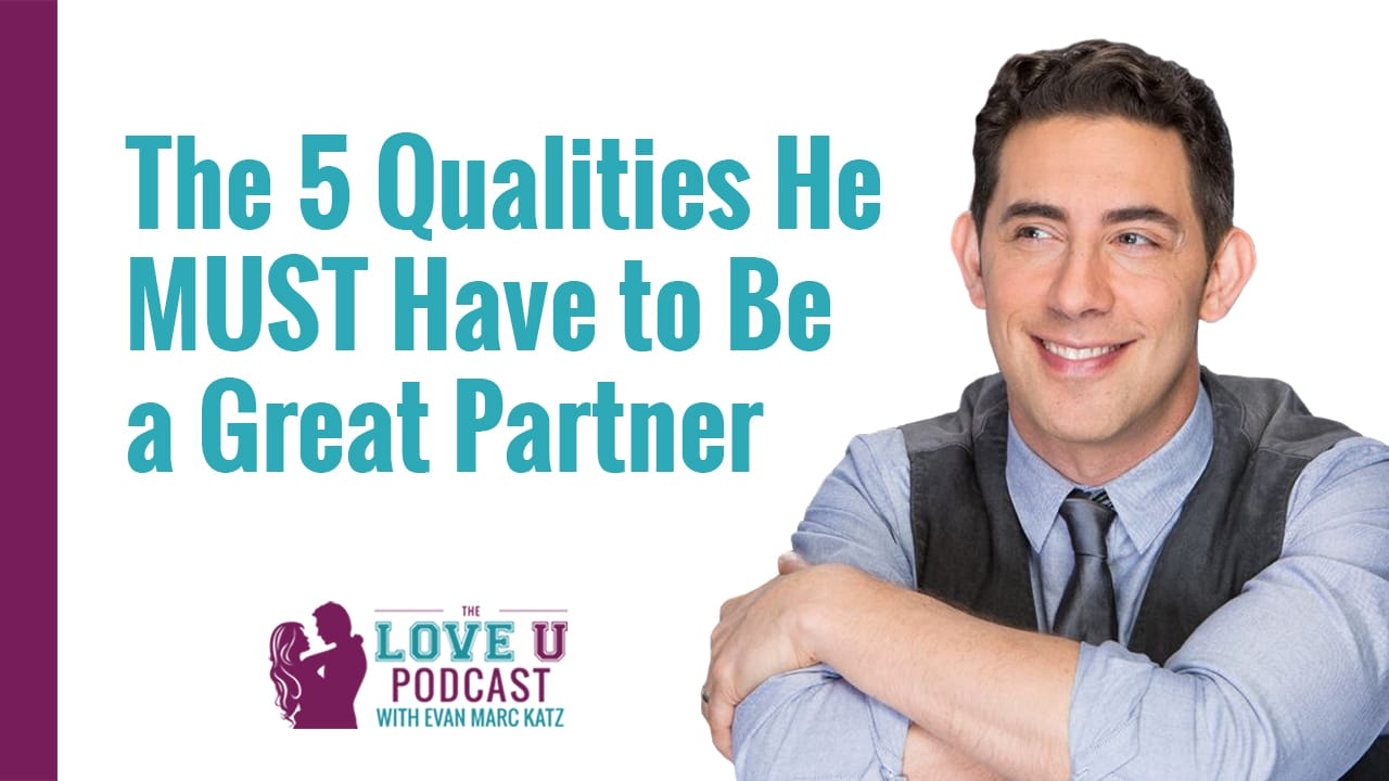The 5 Qualities He MUST Have To Be A Great Partner