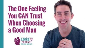 The One Feeling You CAN Trust When Choosing a Good Man