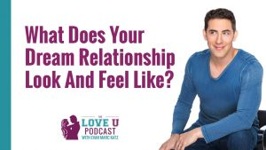What Does Your Dream Relationship Look And Feel Like?