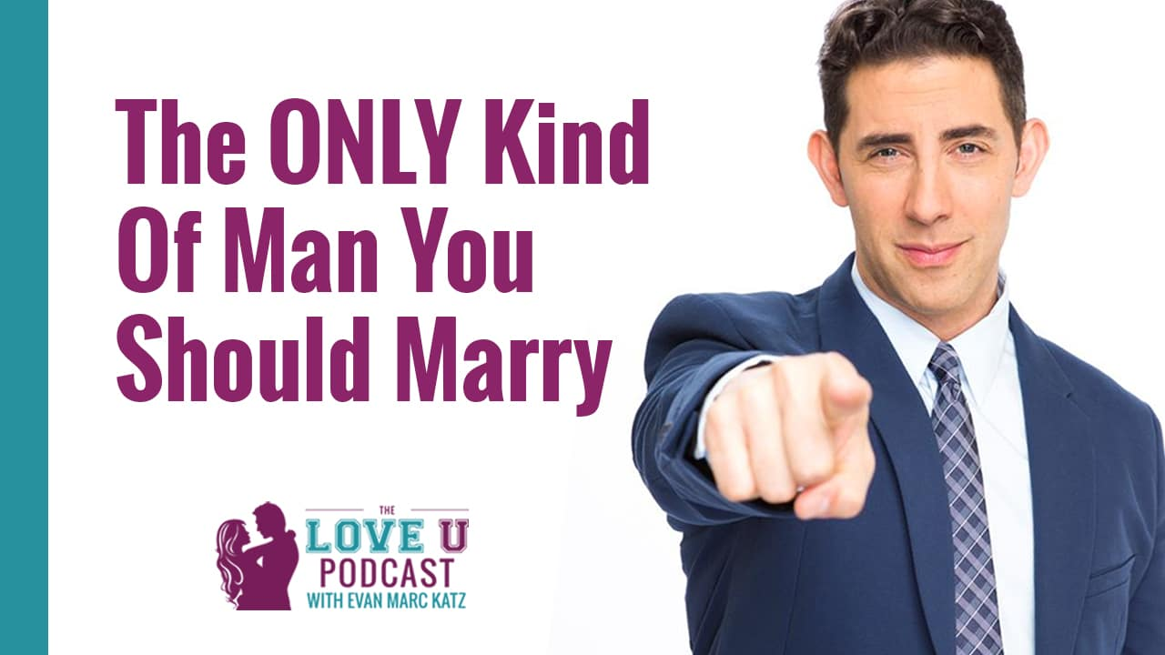 The ONLY Kind Of Man You Should Marry