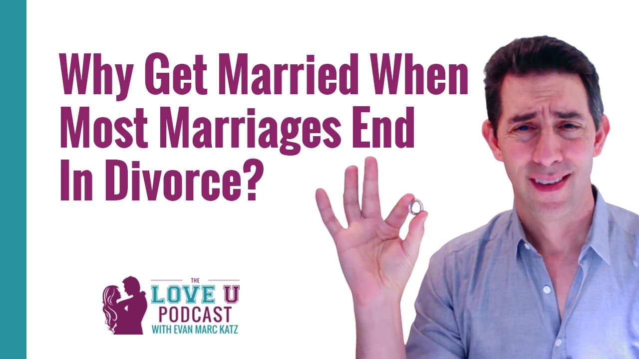 Why Marry If Divorce is So Common?