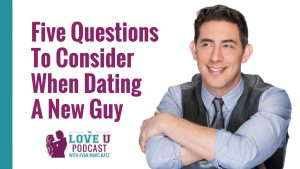 Five Questions To Consider When Dating A New Guy