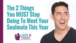 The 2 Things You Must Stop Doing To Meet Your Soulmate This Year