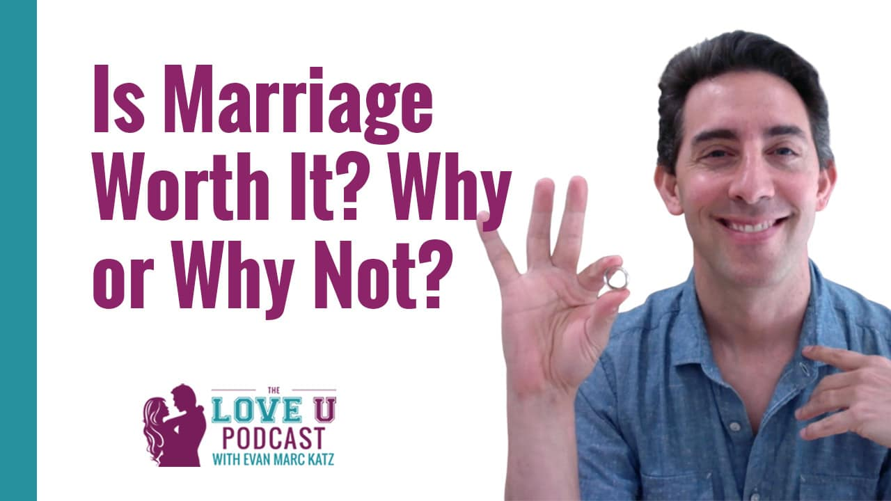 Is Marriage Worth It? Why or Why Not?
