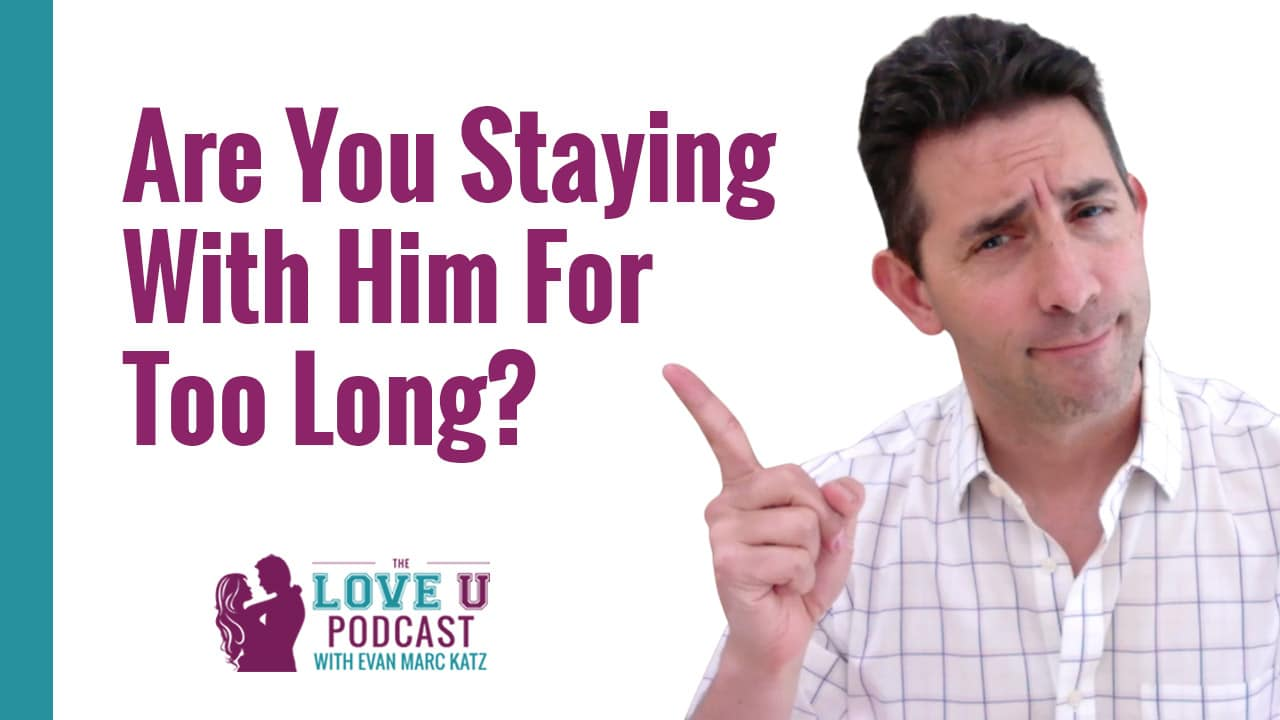 Are you staying with him for too long?